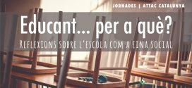 """Jornades Attac-Catalunya: """"Educant…..per a què?"""